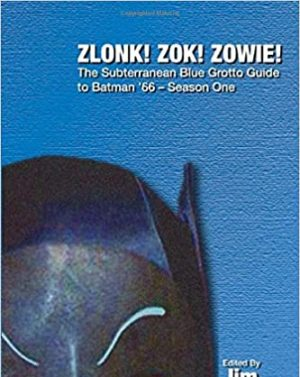 ZLONK! ZOK! ZOWIE! The Subterranean Blue Grotto Guide to Batman '66 – Season One
