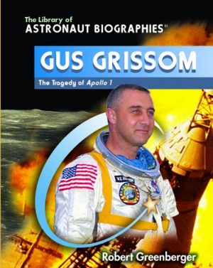 Gus Grissom: The Tragedy of Apollo 1 (Library of Astronaut Biographies)