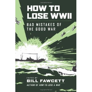 How to Lose WWII: Bad Mistakes of the Good Way
