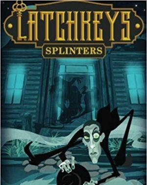 Latchkeys: Splinters