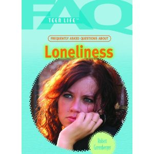Frequently Asked Questions about Loneliness (FAQ: Teen Life)