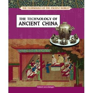 The Technology of Ancient China (The Technology of the Ancient World)